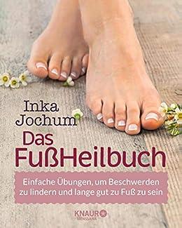 Das FußHeilbuch: Einfache Übungen, um Beschwerden zu lindern