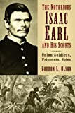 The Notorious Isaac Earl and His Scouts: Union Soldiers, Prisoners, Spies