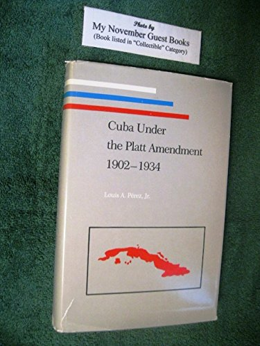 Cuba Under the Platt Amendment, 1902-1934 (Pitt Latin American Series)