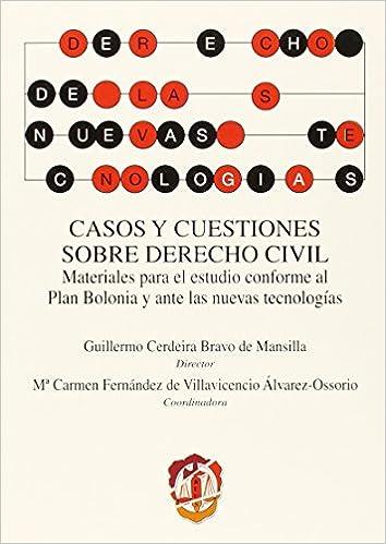 Casos y cuestiones sobre Derecho civil: Materiales para el estudio conforme al Plan Bolonia y ante las nuevas tecnologías Derecho de las nuevas tecnologías: ...