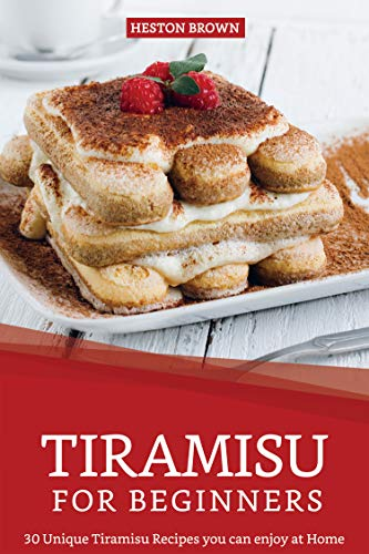 Tiramisu for Beginners: 30 Unique Tiramisu Recipes you can enjoy at Home ()
