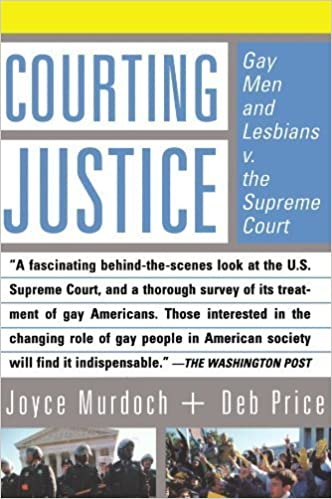 Courting Justice: Gay Men And Lesbians V. The Supreme Court by Murdoch, Joyce, Price, Deb(May 9, 2002)