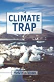 The Climate Trap, Melvin J. Visser, 1453627030