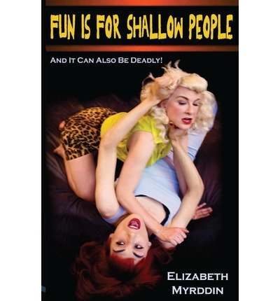 [ FUN IS FOR SHALLOW PEOPLE ] By Myrddin, Elizabeth ( Author) 2013 [ Paperback ]