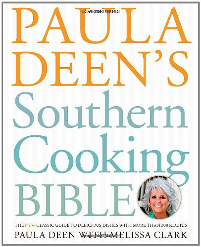 Paula Deen's Southern Cooking Bible: The New Classic Guide to Delicious Dishes with More Than 300 Recipes (Best Selling Qvc Item Of All Time)