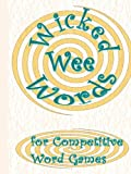 Wicked Wee Words: For Competitive Word Games