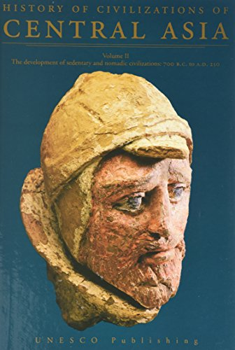 History of Civilizations of Central Asia, Vol. II: The Development of Sedentary and Nomadic Civilizations : 700 B.C. to A.D. 250