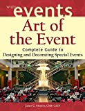 Art of the Event: Complete Guide to Designing andDecorating Special Events