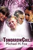 TomorrowChild, Michael H. Fox, 0595201032