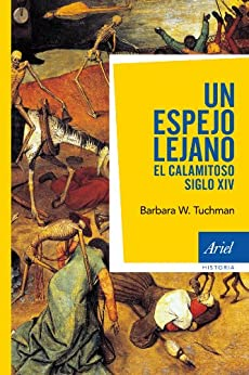 Un espejo lejano: El calamitoso siglo XIV de [Tuchman, Barbara W.]