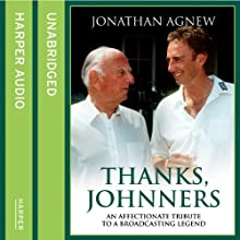 Thanks, Johnners: An Affectionate Tribute to a Broadcasting Legend Audiobook by Jonathan Agnew Narrated by Jonathan Agnew