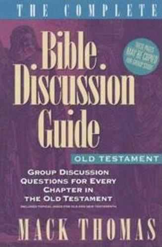 The Complete Bible Discussion Guide: Group Discussion Questions for Every Chapter in the Bible : Old Testament & Topical Index: 001