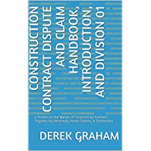 Construction Contract Dispute and Claim Handbook, Introduction, and Division 01: A Primer on the Nature of Construction Contract Disputes for Attorneys, ... Contract Dispute Handbook Book 1)