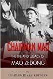 Chairman Mao: the Life and Legacy of Mao Zedong, Charles River Charles River Editors, 1492766070