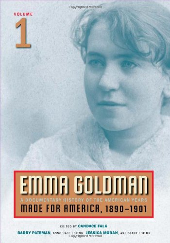 Emma Goldman: A Documentary History of the American Years, Vol. 1: Made for America, 1890-1901