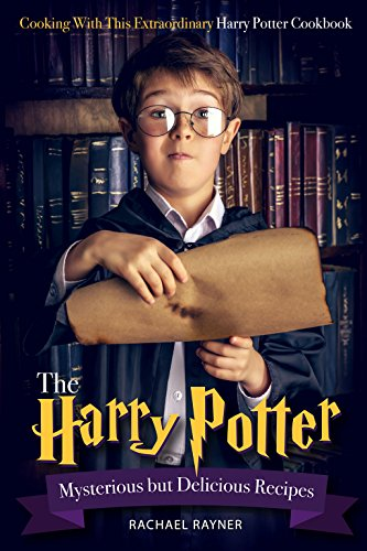 The Harry Potter Mysterious but Delicious Recipes: Cooking with This Extraordinary Harry Potter Cookbook - Harry Potter Food Recipes for Halloween or Any Magical -