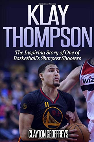 Klay Thompson: The Incredible Story of One of Basketball's Sharpest Shooters (Basketball Biography Books)