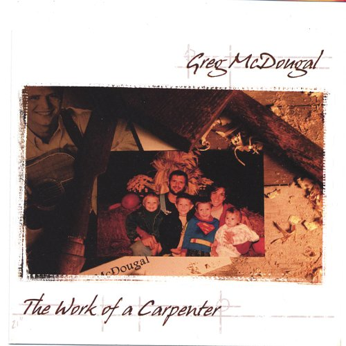 The Work Of A Carpenter By Greg Mcdougal On Amazon Music Amazon Com