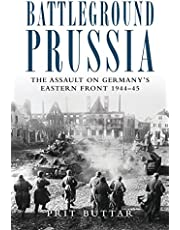 Battleground Prussia: The Assault on Germany's Eastern Front 1944-45