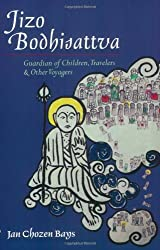 Jizo Bodhisattva: Guardian of Children, Travelers, and Other Voyagers