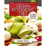 Veganer Ketogenic Diet: Top 100 Low Carb Plant-Based Recipes for Keto Vegans