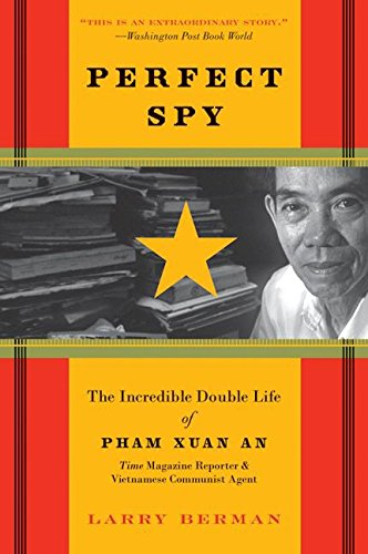 Perfect Spy: The Incredible Double Life of Pham Xuan An, Time Magazine Reporter and Vietnamese Communist Agent pdf epub