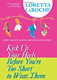 Kick up Your Heels... Before You're Too Short to Wear Them, Loretta LaRoche, 1401906176
