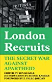 London Recruits : The Secret War Against Apartheid, , 0850366550