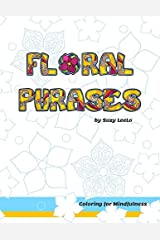 """Floral Phrases - Coloring for Mindfulness: Affirmation Coloring Books for Adults - Good Vibes Coloring - 13 mindfulness coloring pages - 7 floral pattern coloring pages - 8.5"""" x 11"""" Paperback"""