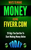 Fiverr: Ways to Make Money Using Fiverr.com: Includes 25 Gigs You Can Use To Start Making Money Online Today (Fiverr, Fiverr.com, success, master class, ... tips, beginners, auatopilot, Money Book 1) Review