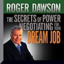 The Secrets of Power Negotiating for Your Dream Job Speech by Roger Dawson Narrated by Roger Dawson