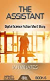 The Assistant: Digital Science Fiction Short Story (Infinity Cluster Book 6)