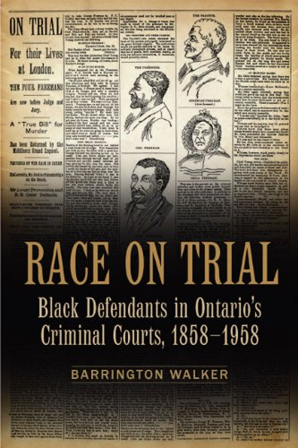 Race on Trial: Black Defendants in Ontario's Criminal Courts, 1858-1958 (Osgoode Society for Canadian Legal History)