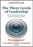 The Three Levels of Leadership, James Scouller, 1852526815