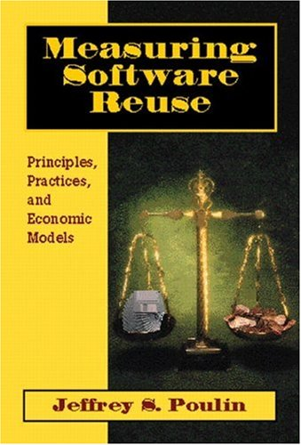 Measuring Software Reuse: Principles, Practices, and Economic Models by Addison-Wesley Professional