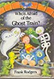 Who's Afraid of the Ghost Train?, Frank Rodgers, 0152006427