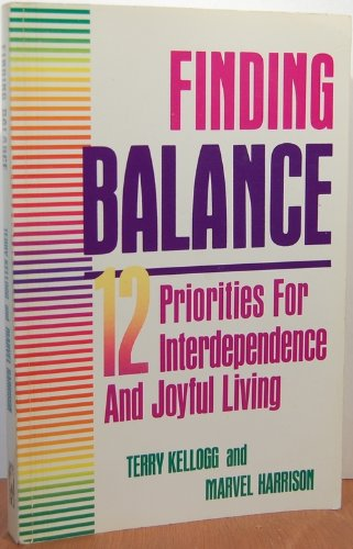 Terry Kelloggs - Finding Balance: 12 Priorities for Interdependence and Joyful Living