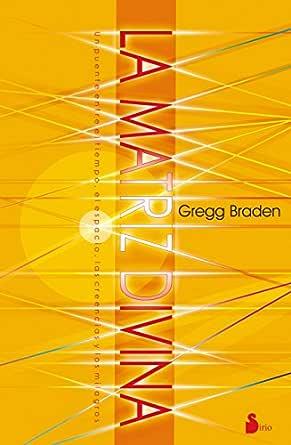 LA MATRIZ DIVINA (2013) eBook: BRADEN, GREGG, José Vergara Varas: Amazon.es: Tienda Kindle