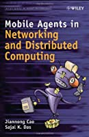Mobile Agents in Networking and Distributed Computing Front Cover