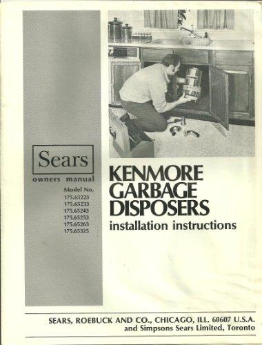 KENMORE GARBAGE DISPOSERS, INSTALLATIONS INSTRUCTIONS, SEARS OWNERS MANUAL, MODEL N° 175.65223, 233, 243, 253, 263, - Kenmore Garbage Disposer