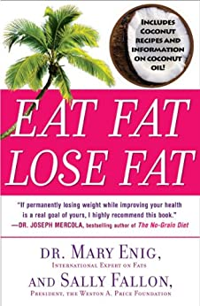 Eat Fat, Lose Fat: The Healthy Alternative to Trans Fats by [Enig, Mary, Fallon, Sally]