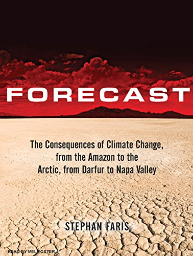 Forecast: The Consequences of Climate Change, from the Amazon to the Arctic, from Darfur to Napa Valley by Tantor Audio