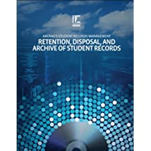 AACRAO's Student Records Management: Retention, Disposal, and Archive of Student Records (formerly Retention of Records)