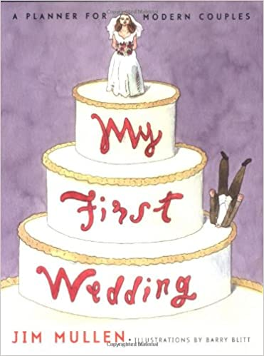 My First Wedding: A Planner for Modern Couples: Jim Mullen