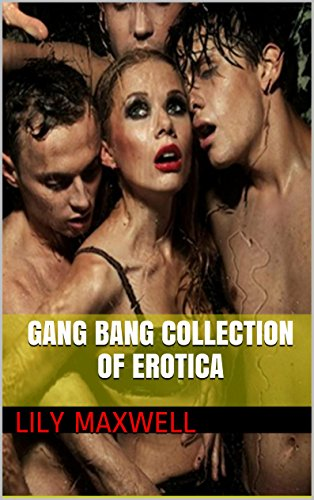 Gang Bang Collection Of Erotica By Maxwell Lily