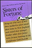 img - for Sisters of Fortune: Being the true story of how three motherless sisters saved their home in New England and raised their younger brother while their ... fortune hunting in the California Gold Rush book / textbook / text book