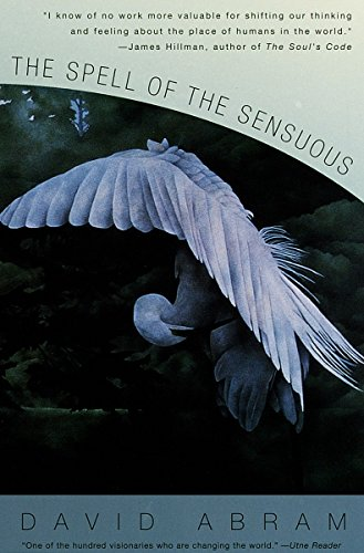The Spell of the Sensuous: Perception and Language in a More-Than-Human World