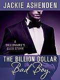 The Billion Dollar Bad Boy: A Billionaire's Club Story (The Billionaire's Club: New York Book 2)
