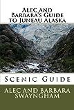Alec and Barbara's Guide to Juneau Alaska, Alec Swayngham, 1491063505