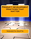 Product Development Practices That Matter, Nisheeth Gupta, 1461025869
